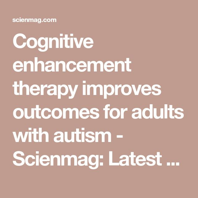 Cognitive enhancement therapy improves outcomes for adults with autism - Scienmag: Latest Science and Health News