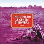 Da Le ceneri di Bombay, di Cyrus Mistry | Metropoli d'Asia
