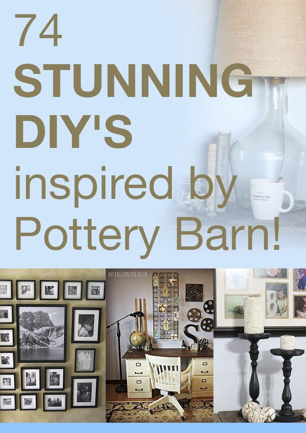 74 stunning DIY's inspired by Pottery Barn. You can reuse your existing stuff for so many of these ideas!