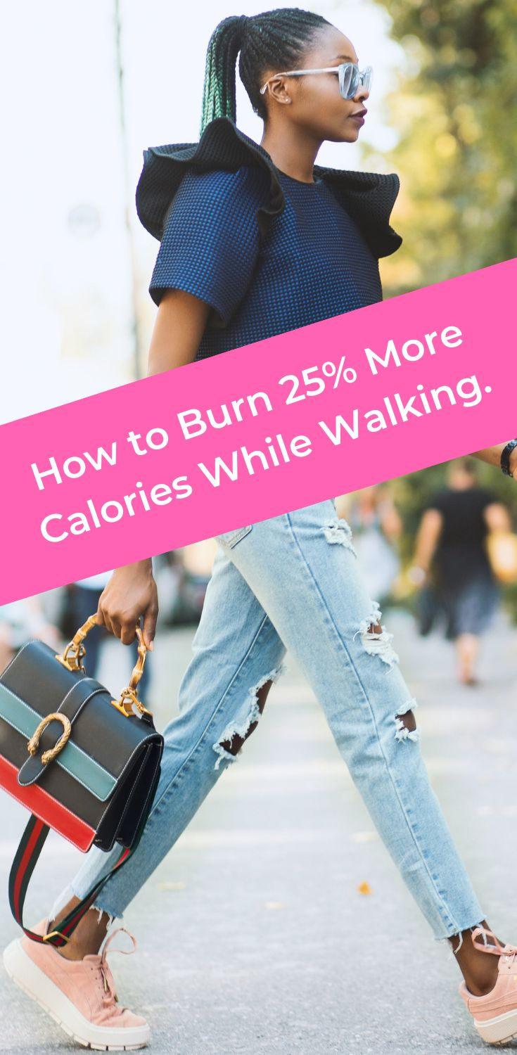 How to Burn 25% More Calories While Walking. | Brisk ...