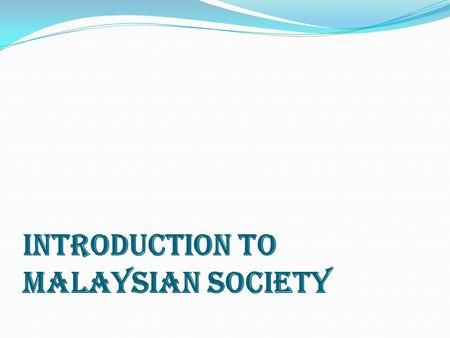 INTRODUCTION TO MALAYSIAN SOCIETY. 1.1 The Early History Of Malaysia Ancient (kuno) history - Paleolithic - Mesolithic -…