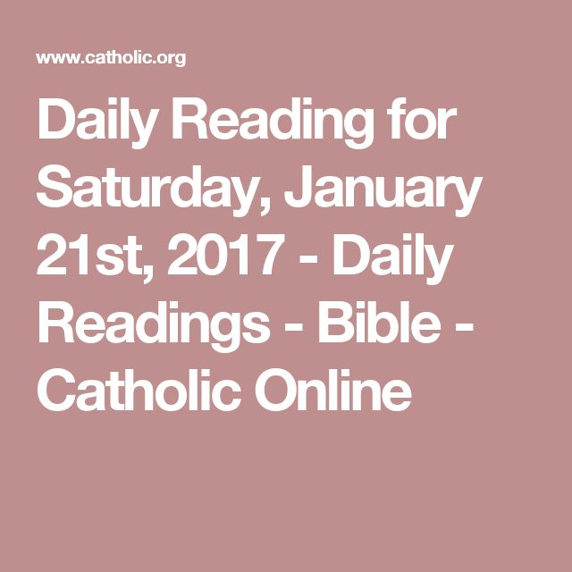 Daily Reading for Saturday, January 21st, 2017 - Daily Readings - Bible - Catholic Online