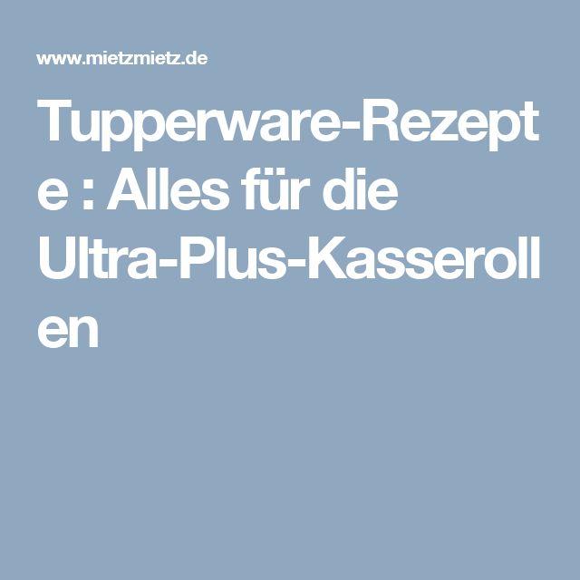 Tupperware-Rezepte : Alles für die Ultra-Plus-Kasserollen