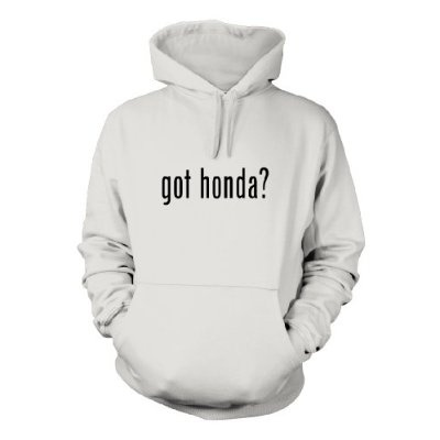 got honda? Funny Hoodie Sweatshirt Hoody Humor - Many Sizes and Colors!