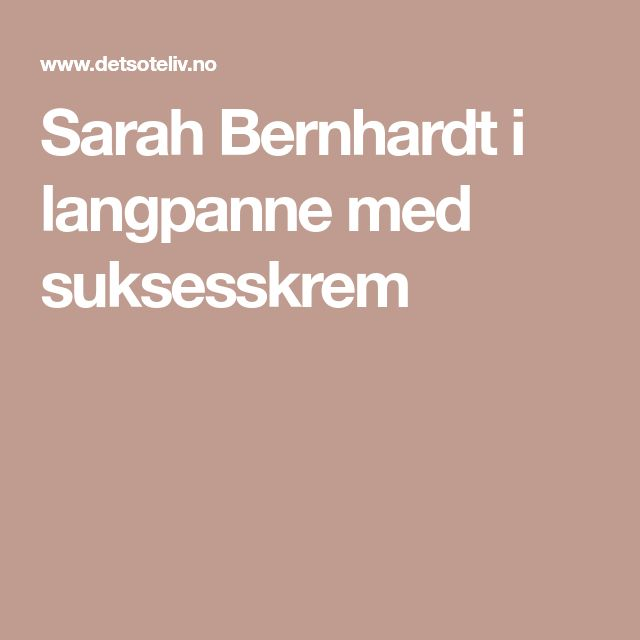 Sarah Bernhardt i langpanne med suksesskrem