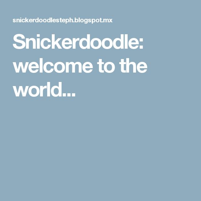 Snickerdoodle: welcome to the world...