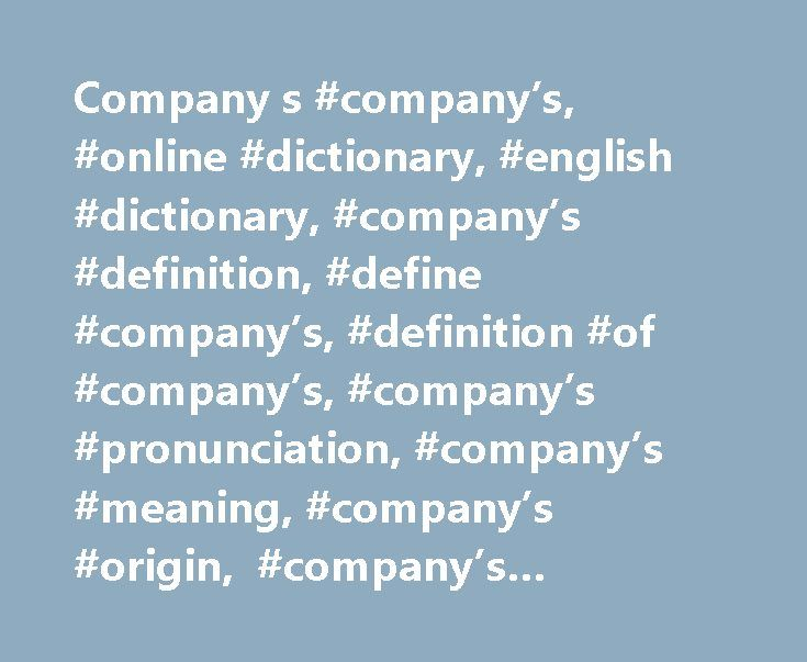 Company s #company's, #online #dictionary, #english #dictionary, #company's #definition, #define #company's, #definition #of #company's, #company's #pronunciation, #company's #meaning, #company's #origin, #company's #examples http://eritrea.remmont.com/company-s-companys-online-dictionary-english-dictionary-companys-definition-define-companys-definition-of-companys-companys-pronunciation-companys-meaning-company/  # company Synonym Study Expand 1. Company, band, party, troop refer to a group…