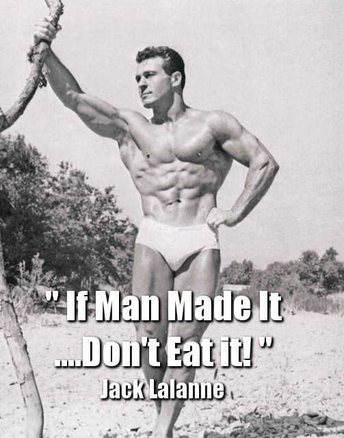 """The LEGEND Jack Lalanne - My favorite quote of his..."""" If man made it, don't eat it """". Jack had it right long before the rest of us!"""