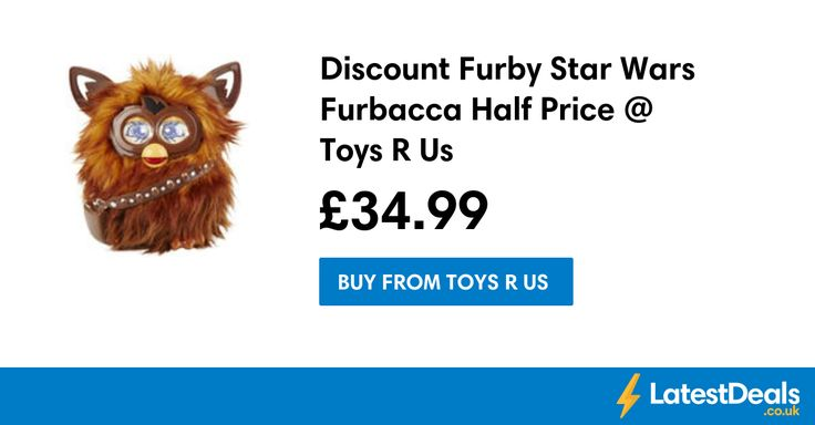 Discount Furby Star Wars Furbacca Half Price @ Toys R Us, £34.99 at Toys R Us
