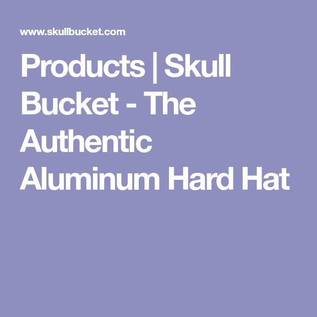 Products | Skull Bucket - The Authentic Aluminum Hard Hat