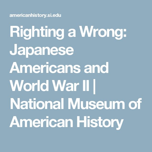 Righting a Wrong: Japanese Americans and World War II | National Museum of American History