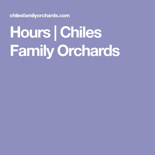 Hours | Chiles Family Orchards