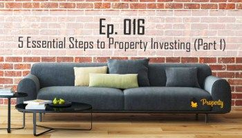 Episode 016 (Part 1) | 5 Essential Steps to Property Investing in Australia