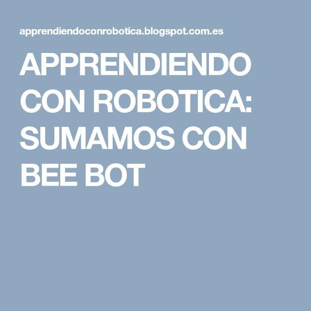 APPRENDIENDO CON ROBOTICA: SUMAMOS CON BEE BOT