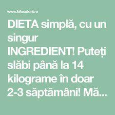 DIETA simplă, cu un singur INGREDIENT! Puteți slăbi până la 14 kilograme în doar 2-3 săptămâni! Măsurați-vă talia după câteva zile... » kiloCalorii