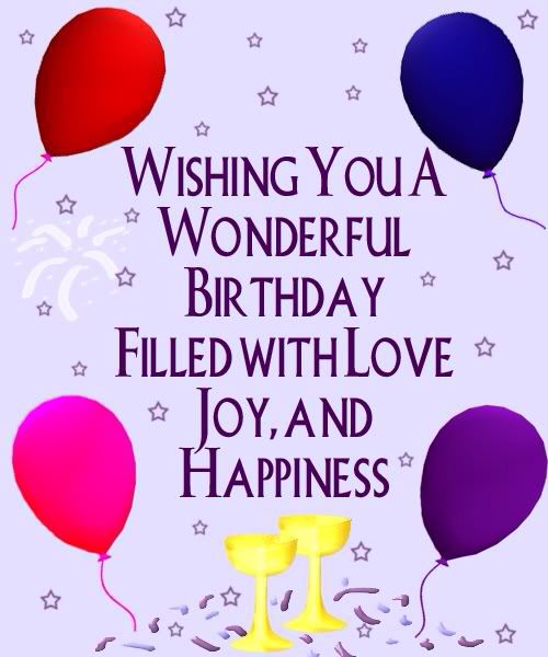 WISHING YOU A WONDERFUL BIRTHDAY FILLED WITH LOVE, JOY, AND HAPPINESS  tjn