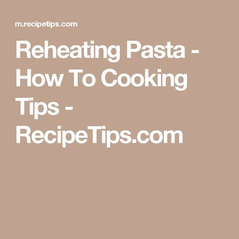 Reheating Pasta - How To Cooking Tips - RecipeTips.com