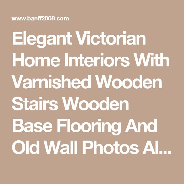 Elegant Victorian Home Interiors With Varnished Wooden Stairs Wooden Base Flooring And Old Wall Photos Also Dark Light In Interior Home Elegant Victorian Home Interiors for Your Modern Home Interior victorian mansion interior design victorian home decor accessories victorian style home decorating    Banff2008