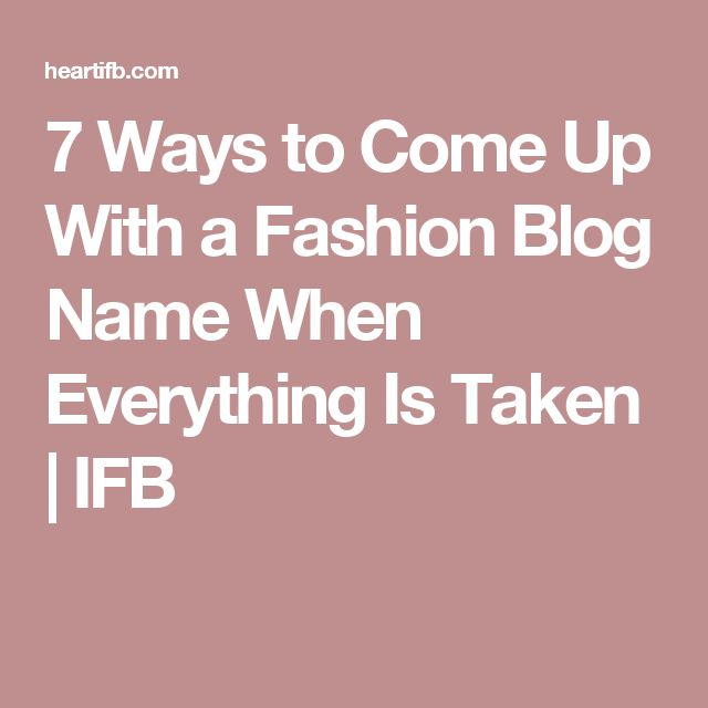 7 Ways to Come Up With a Fashion Blog Name When Everything Is Taken | IFB
