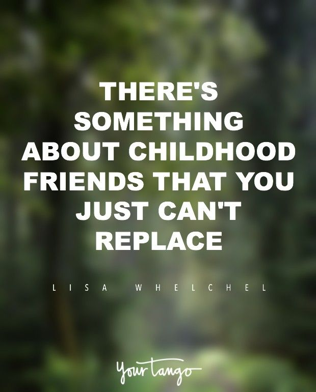 """There's something about childhood friends that you just can't replace."" — Lisa Whelchel"