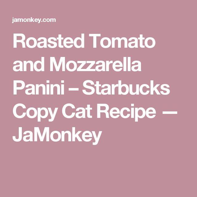 Roasted Tomato and Mozzarella Panini – Starbucks Copy Cat Recipe — JaMonkey