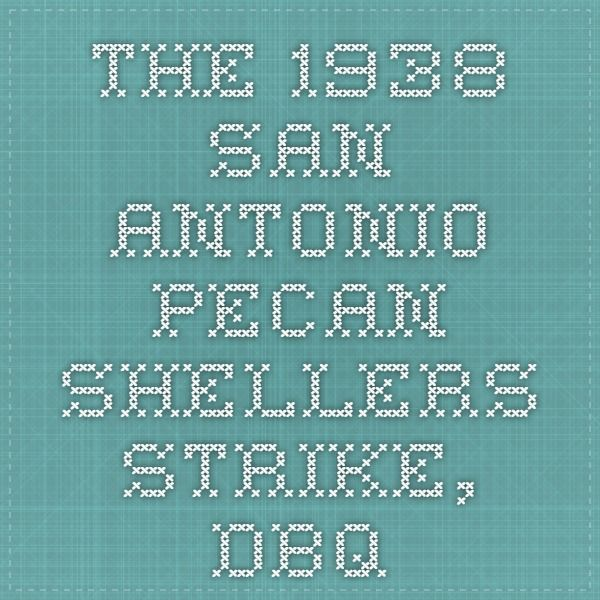 The 1938 San Antonio Pecan Shellers Strike, DBQ  http://womhist.alexanderstreet.com/teacher/DBQpecan.htm