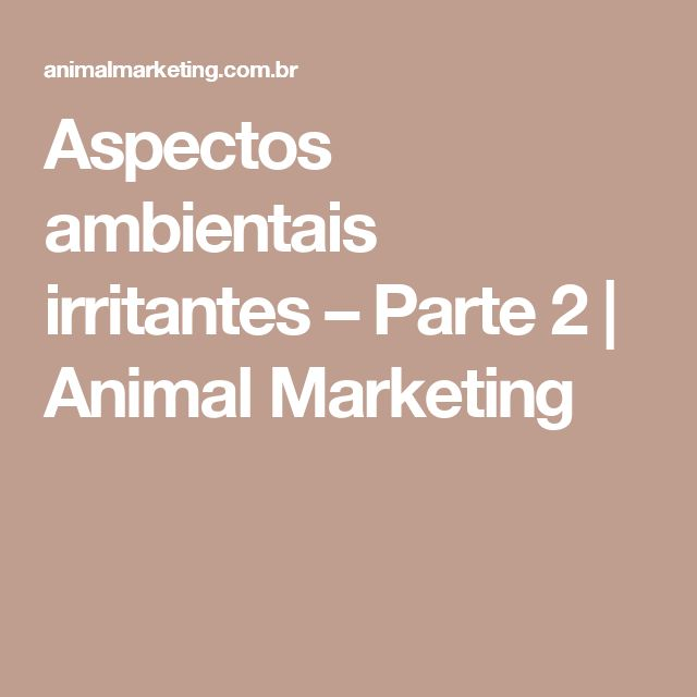Aspectos ambientais irritantes – Parte 2 | Animal Marketing