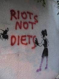 Riots not diets!  I would go to a Beauty Riot.  People line up on opposite sides and yell compliments at each other!  That'd be fantastic!
