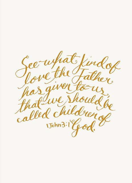 "1 John 3:1 (full) ""Behold what manner of love the Father has given to us, that we should be called children of God; and we are. Because of this the world does not know us, because it did not know Him.""  http://online.recoveryversion.org/bibleverses.asp?fvid=7436&lvid=7436  typography: ""Hannah Rose Beasley"""