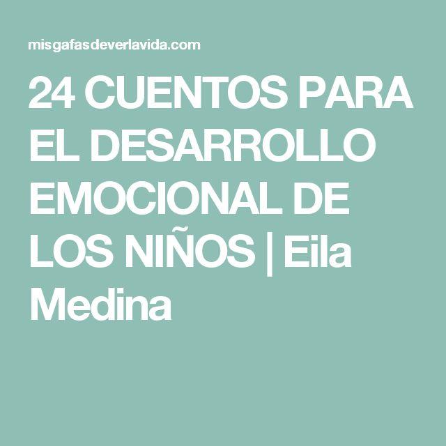 24 CUENTOS PARA EL DESARROLLO EMOCIONAL DE LOS NIÑOS | Eila Medina