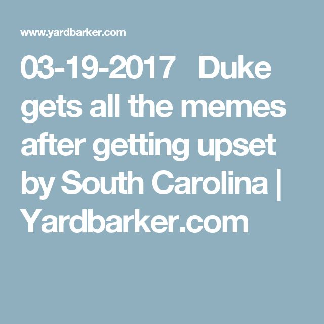 03-19-2017   Duke gets all the memes after getting upset by South Carolina | Yardbarker.com