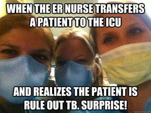 Nursing Meme: When the ER nurse transfers a patient to the ICU and realizes the patient is rule out TB. Surprise!