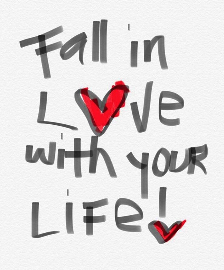 Fall in love with your life!