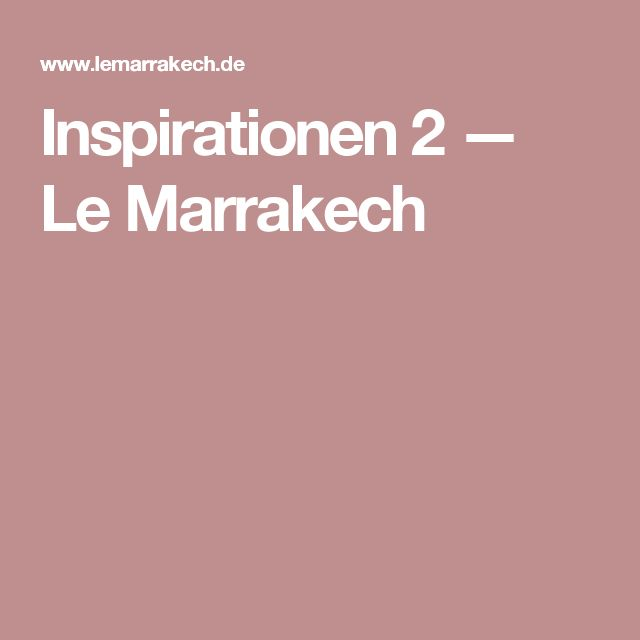 Inspirationen 2 — Le Marrakech