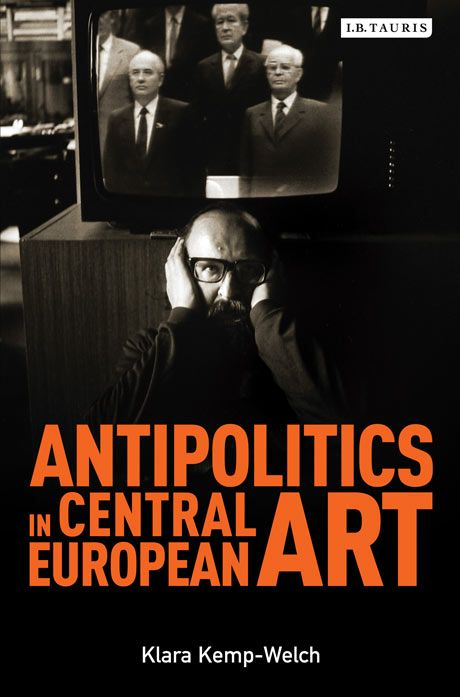 Antipolitics in Central European Art: Reticence as Dissidence Under Post-totalitarian Rule 1956-1989