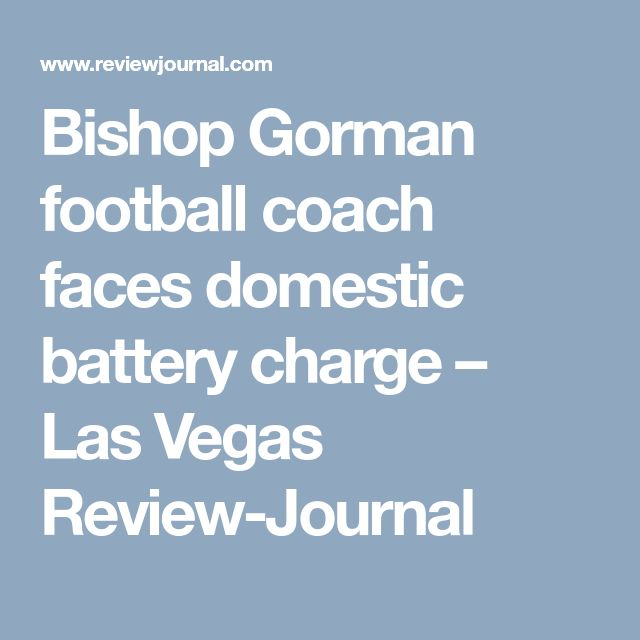 Bishop Gorman football coach faces domestic battery charge – Las Vegas Review-Journal