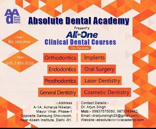 Absolute Dental Academy- All in One Clinical Dental Courses   Clinical Dental Courses- brush up your skills after BDS. Orthodontics, Implants, Endodontics, Oral Surgery, Prosthodontics and Laser Dentristry batches Starting from 6th-Jan-2016. To know more call us at: 09837575050, 9873783482