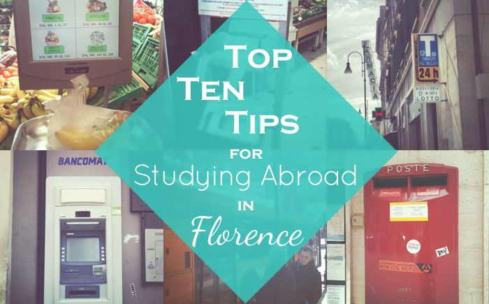 Top Ten Tips for Studying Abroad, especially in Florence, Italy - the ultimate study abroad destination.