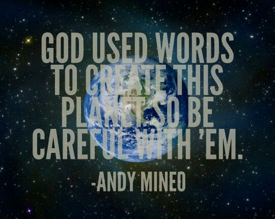 God used words to create this planet so be careful with 'em. Andy Mineo Still Bleeding