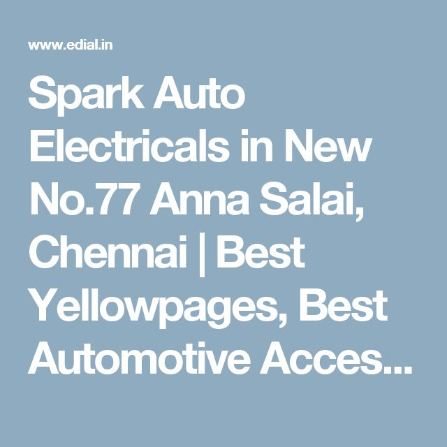 Spark Auto Electricals in New No.77 Anna Salai, Chennai | Best Yellowpages, Best Automotive Accessories, India