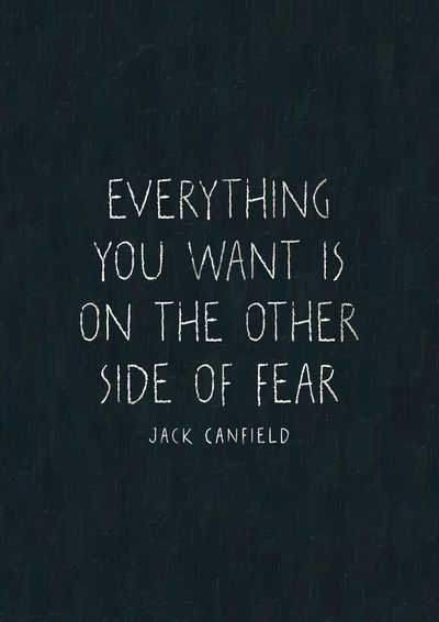 """""Everything you want is on the other side of fear."" ~ jack canfield #quote"