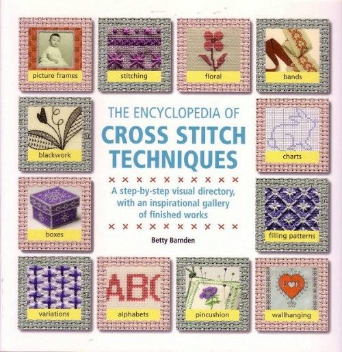 Encyclopedia of Cross Stitch Techniques, Betty Barnden    A step-by-step visual directory, with an inspirational gallery of finished works.    A complete reference covering every form of cross stitch and related counted thread technique, from traditional Assisi work to modern, multicolour, pictorial designs.    Every stitch and technique from around the world is described in detail and clearly illustrated with photographs, diagrams, and charts.