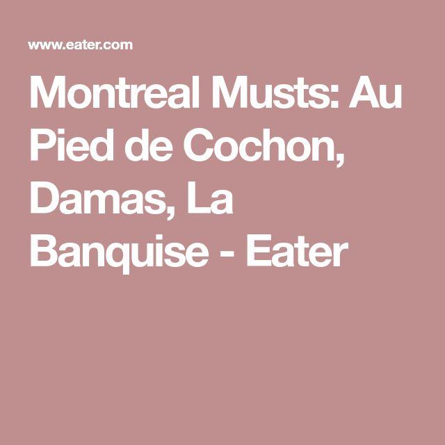 Montreal Musts: Au Pied de Cochon, Damas, La Banquise - Eater