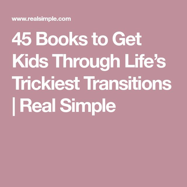 45 Books to Get Kids Through Life's Trickiest Transitions | Real Simple