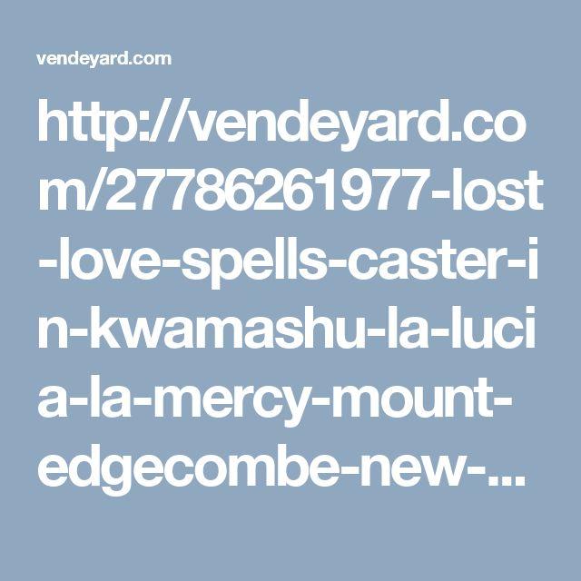 http://vendeyard.com/27786261977-lost-love-spells-caster-in-kwamashu-la-lucia-la-mercy-mount-edgecombe-new-germany-pinetown-queensburgh-tongaat-umbogintwini-umdloti-umgababa-umhlanga-umlazi-ver/