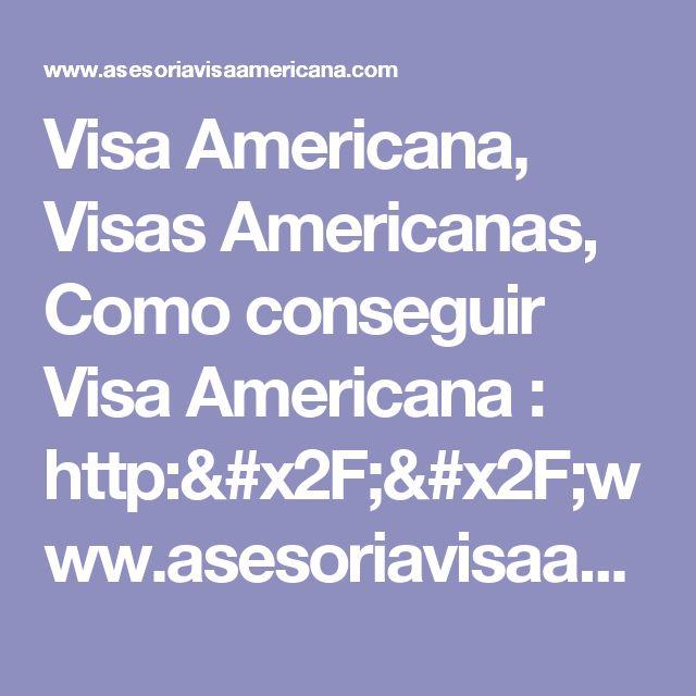 Visa Americana, Visas Americanas, Como conseguir Visa Americana : http://www.asesoriavisaamericana.com/