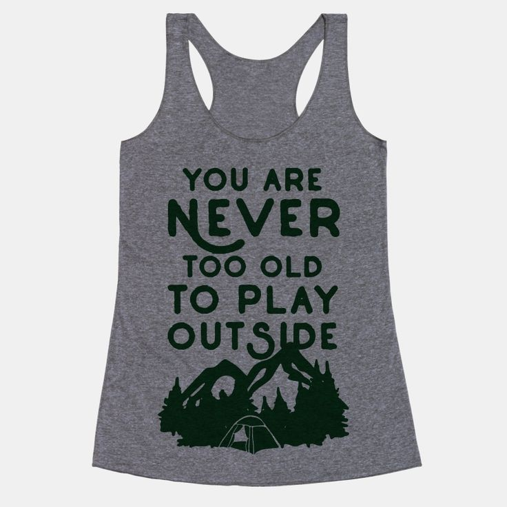You Are Never Too Old To Play Outside.
