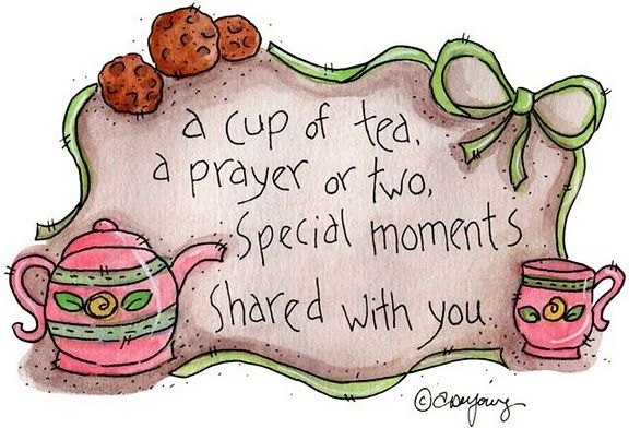 a cup of tea. a prayer or two. special moments shared with you.