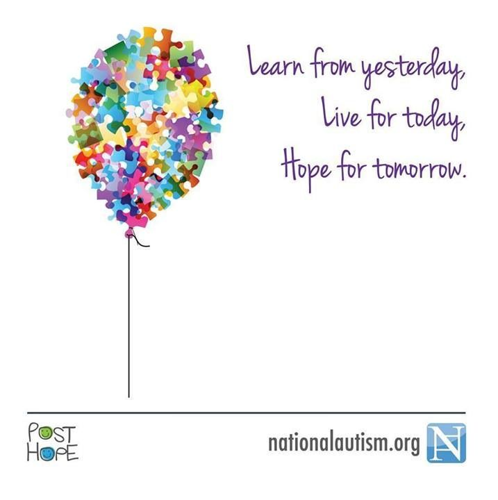 Learn from yesterday. Live for today. Hope for tomorrow. -NationalAutism.org