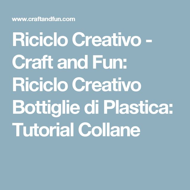 Riciclo Creativo - Craft and Fun: Riciclo Creativo Bottiglie di Plastica: Tutorial Collane